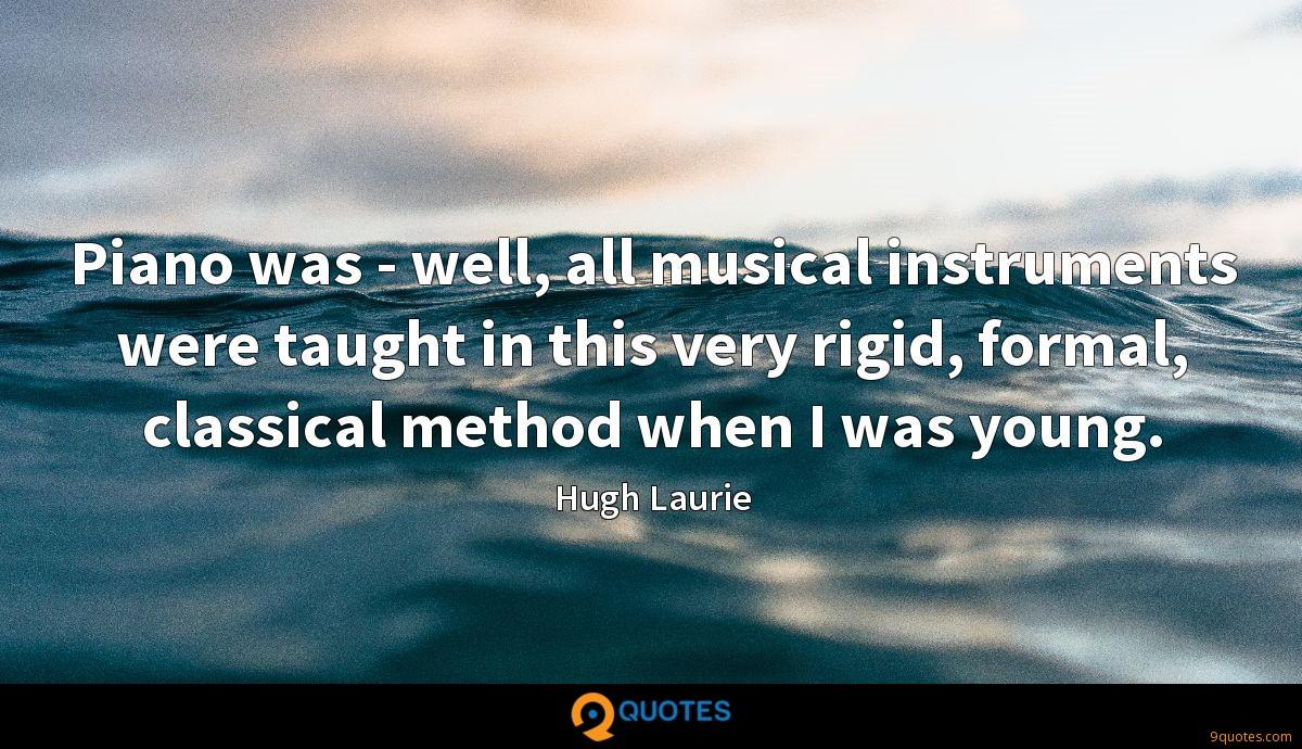 Piano Was Well All Musical Instruments Were Taught In This Hugh Laurie Quotes 9quotes Com