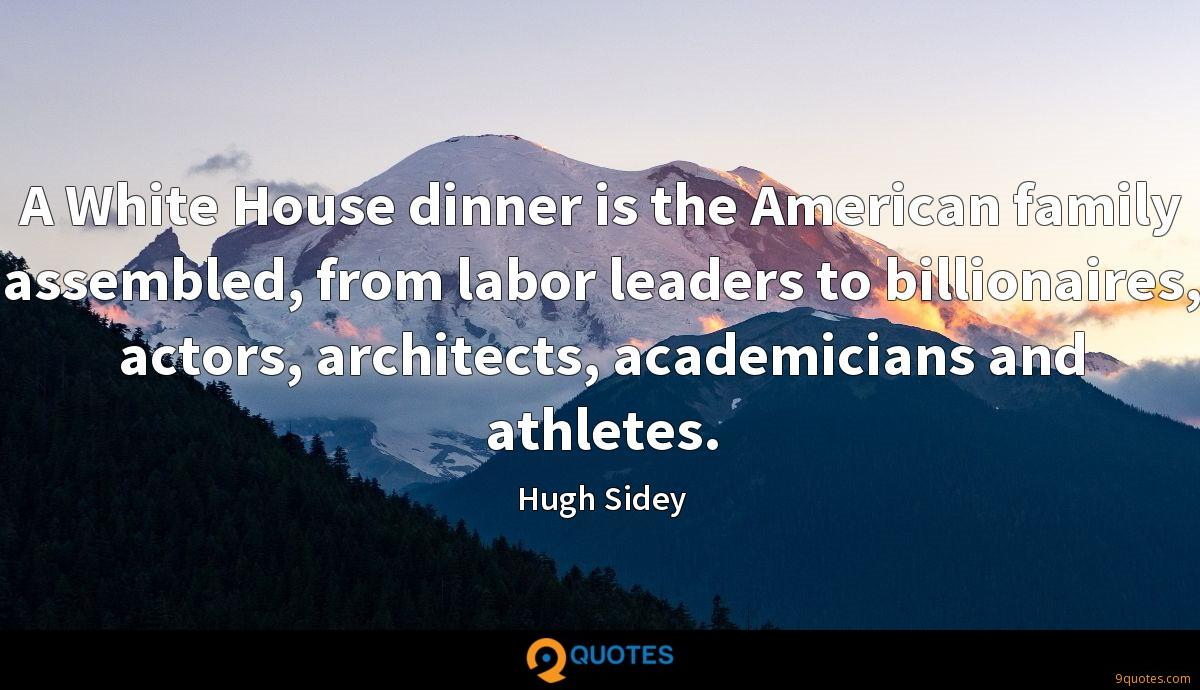 A White House dinner is the American family assembled, from labor leaders to billionaires, actors, architects, academicians and athletes.