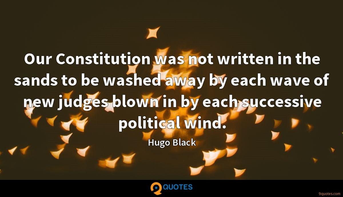 Our Constitution was not written in the sands to be washed away by each wave of new judges blown in by each successive political wind.