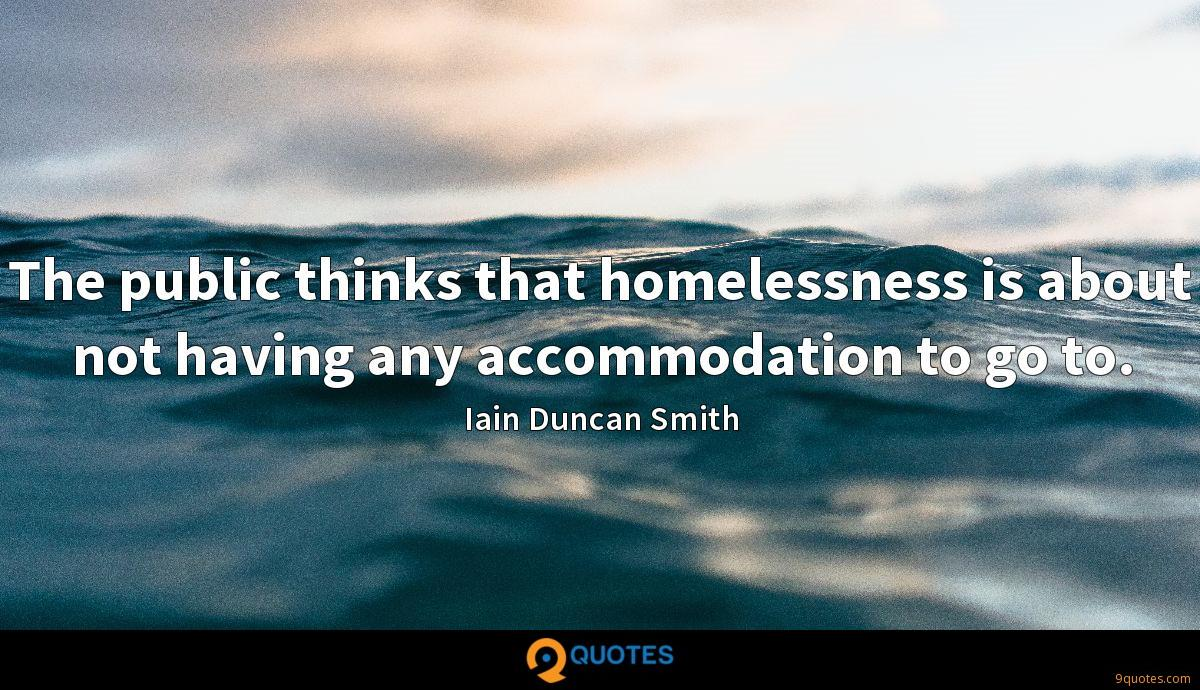The public thinks that homelessness is about not having any accommodation to go to.
