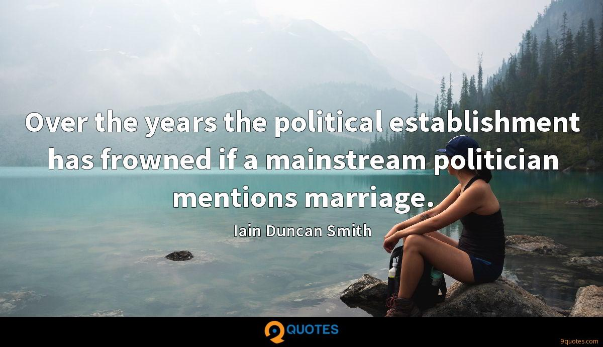 Over the years the political establishment has frowned if a mainstream politician mentions marriage.