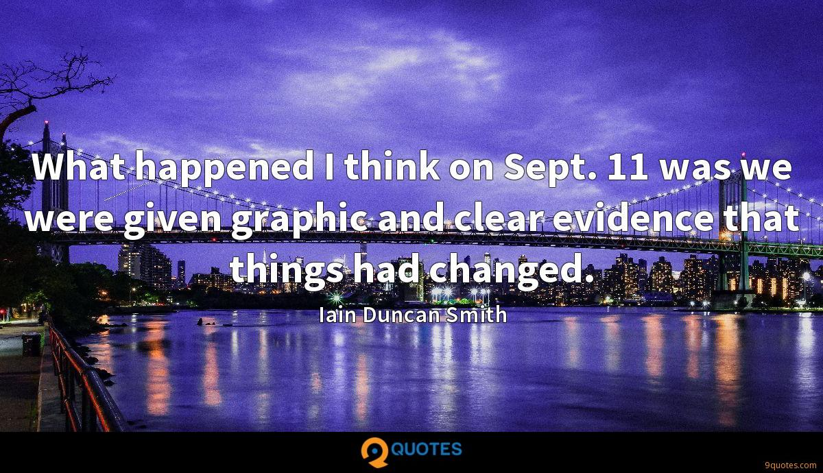 What happened I think on Sept. 11 was we were given graphic and clear evidence that things had changed.