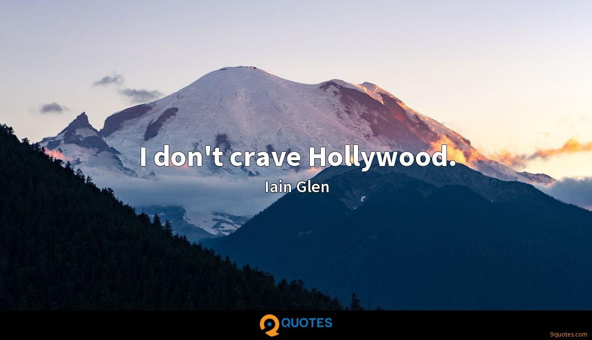 I don't crave Hollywood.