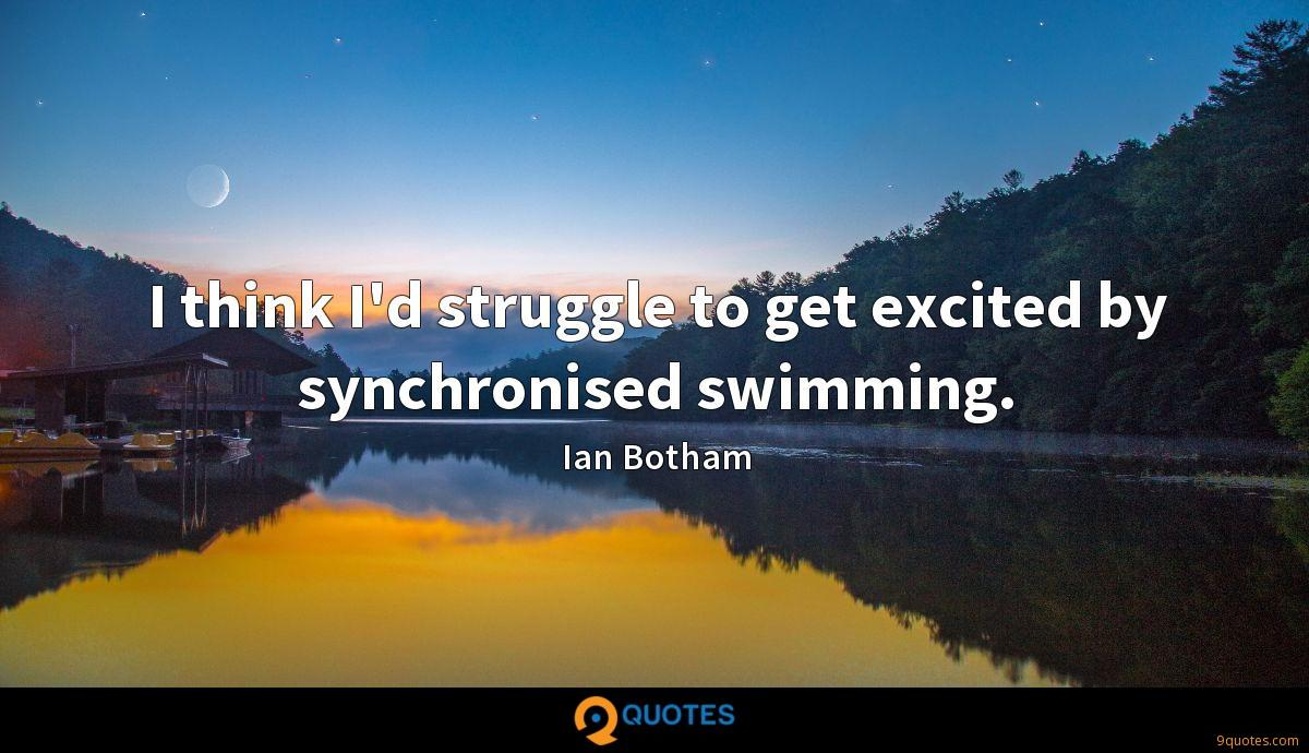 I think I'd struggle to get excited by synchronised swimming.