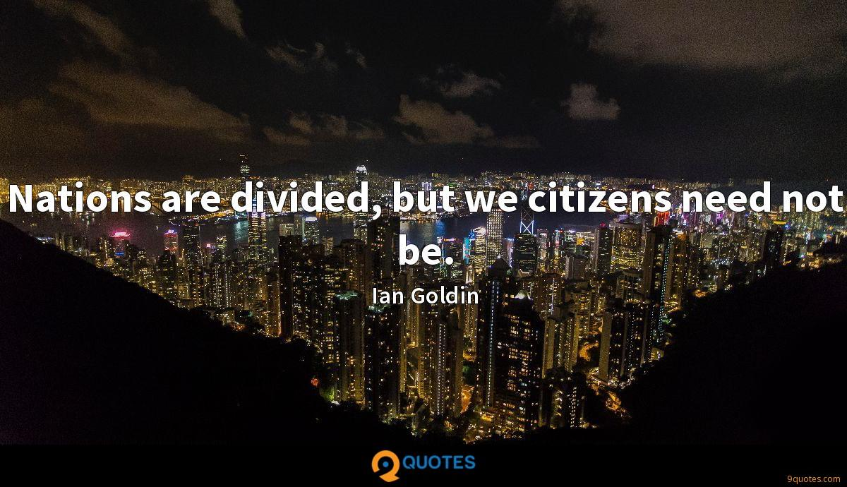 Nations are divided, but we citizens need not be.