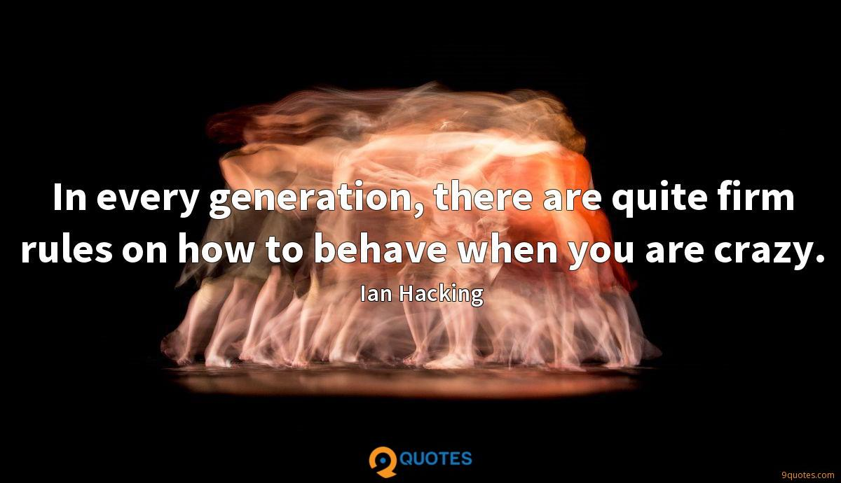 In every generation, there are quite firm rules on how to behave when you are crazy.