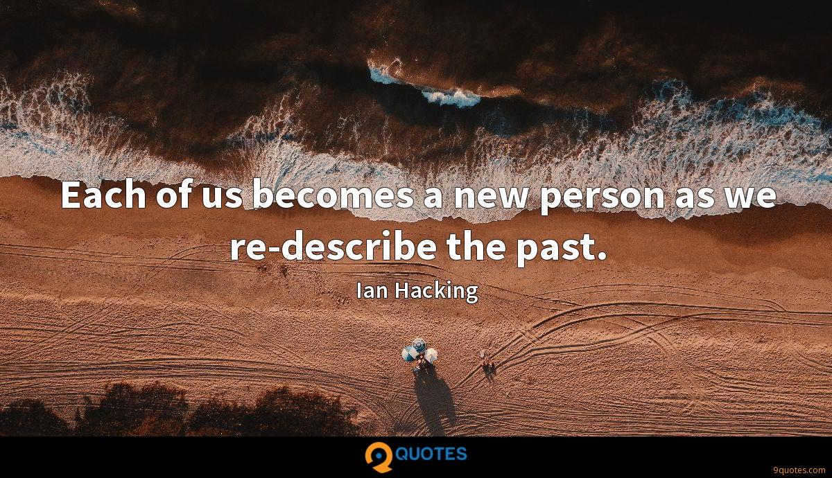 Each of us becomes a new person as we re-describe the past.