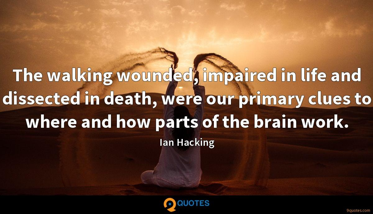 The walking wounded, impaired in life and dissected in death, were our primary clues to where and how parts of the brain work.