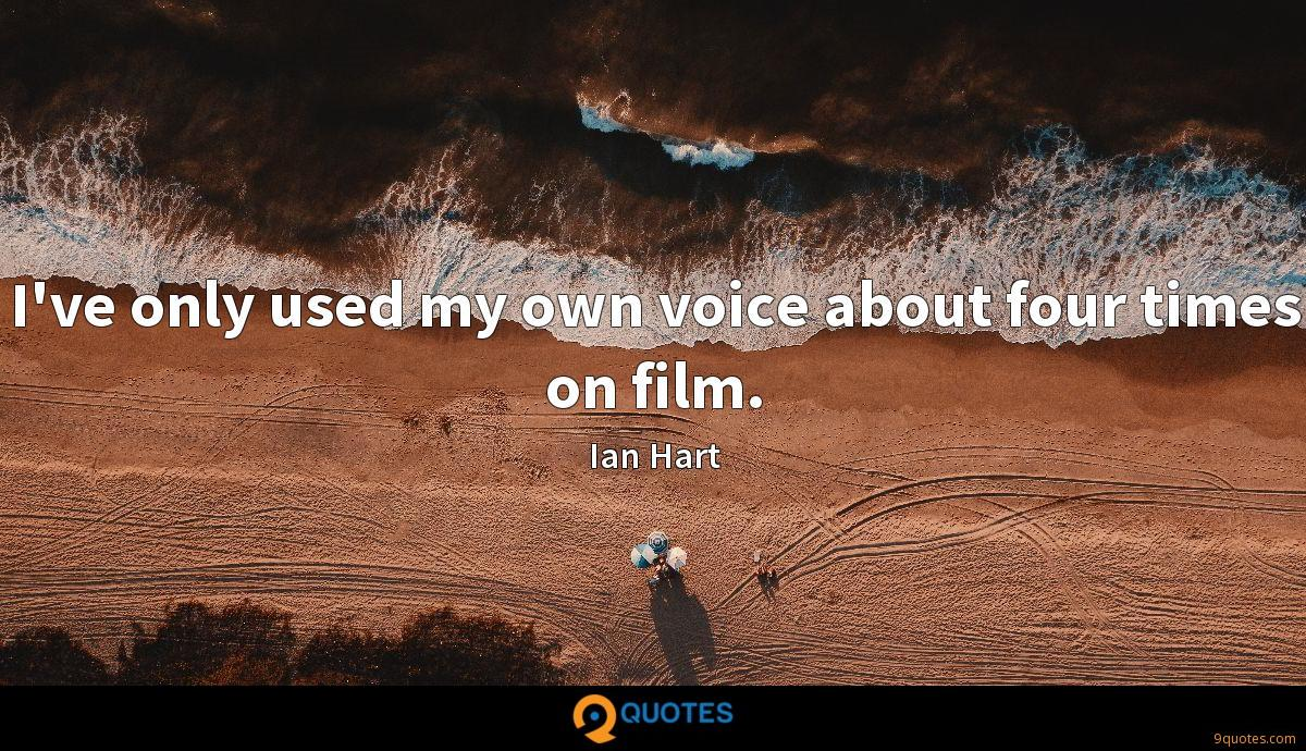 I've only used my own voice about four times on film.
