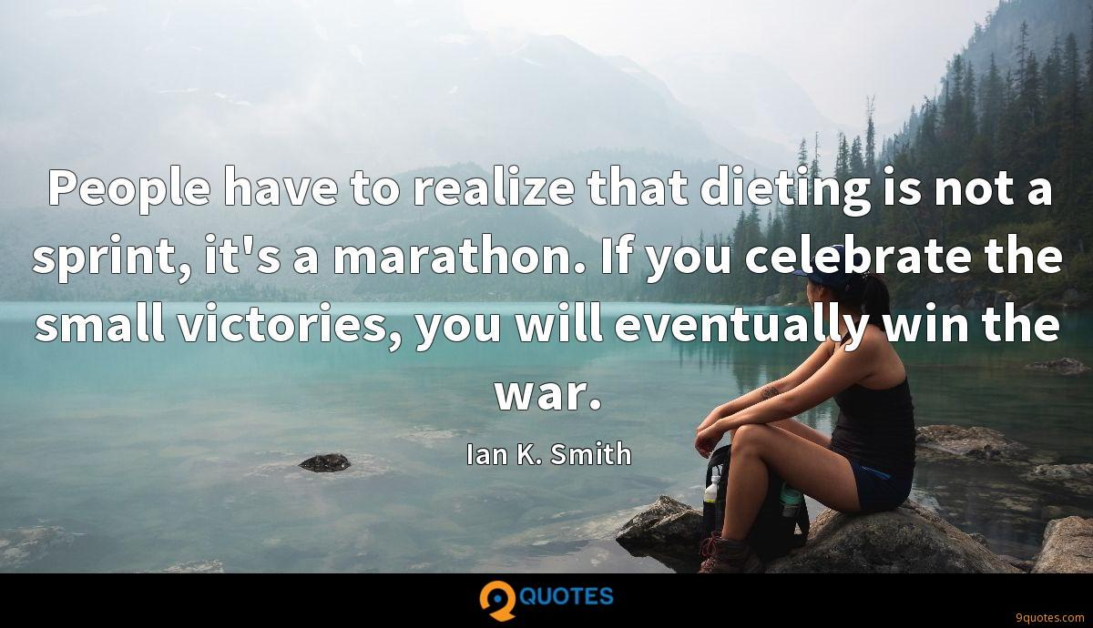 People have to realize that dieting is not a sprint, it's a marathon. If you celebrate the small victories, you will eventually win the war.