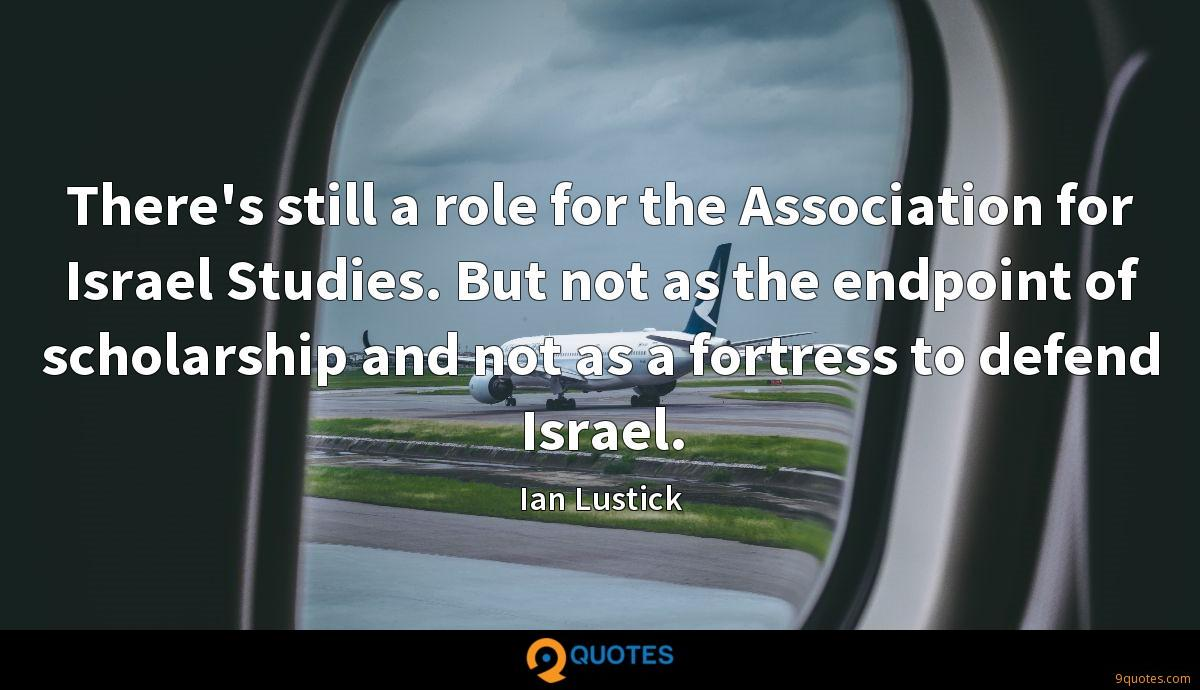 There's still a role for the Association for Israel Studies. But not as the endpoint of scholarship and not as a fortress to defend Israel.