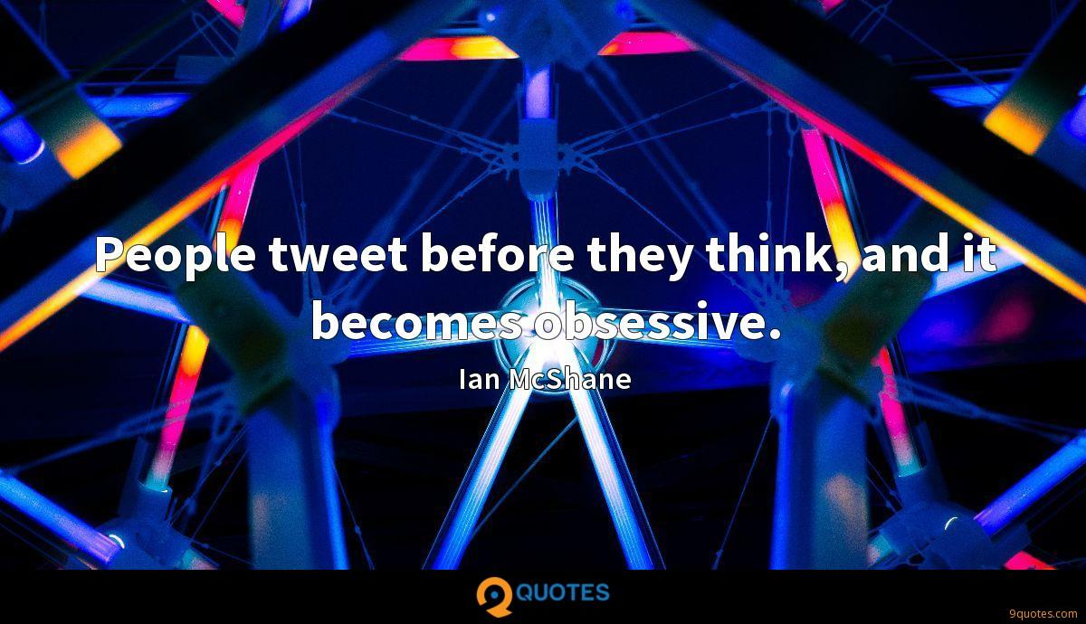 People tweet before they think, and it becomes obsessive.