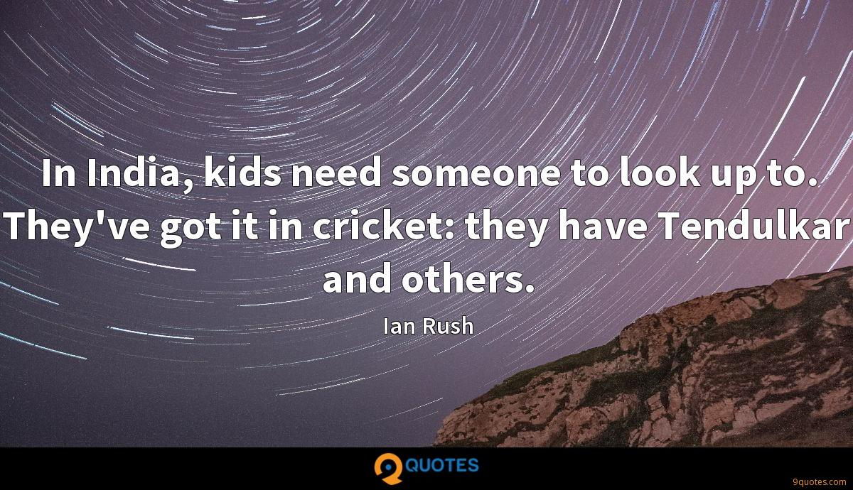 In India, kids need someone to look up to. They've got it in cricket: they have Tendulkar and others.