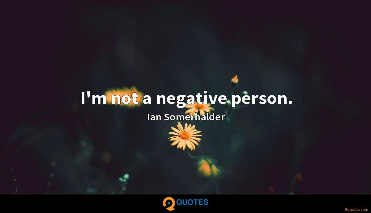 I'm not a negative person.