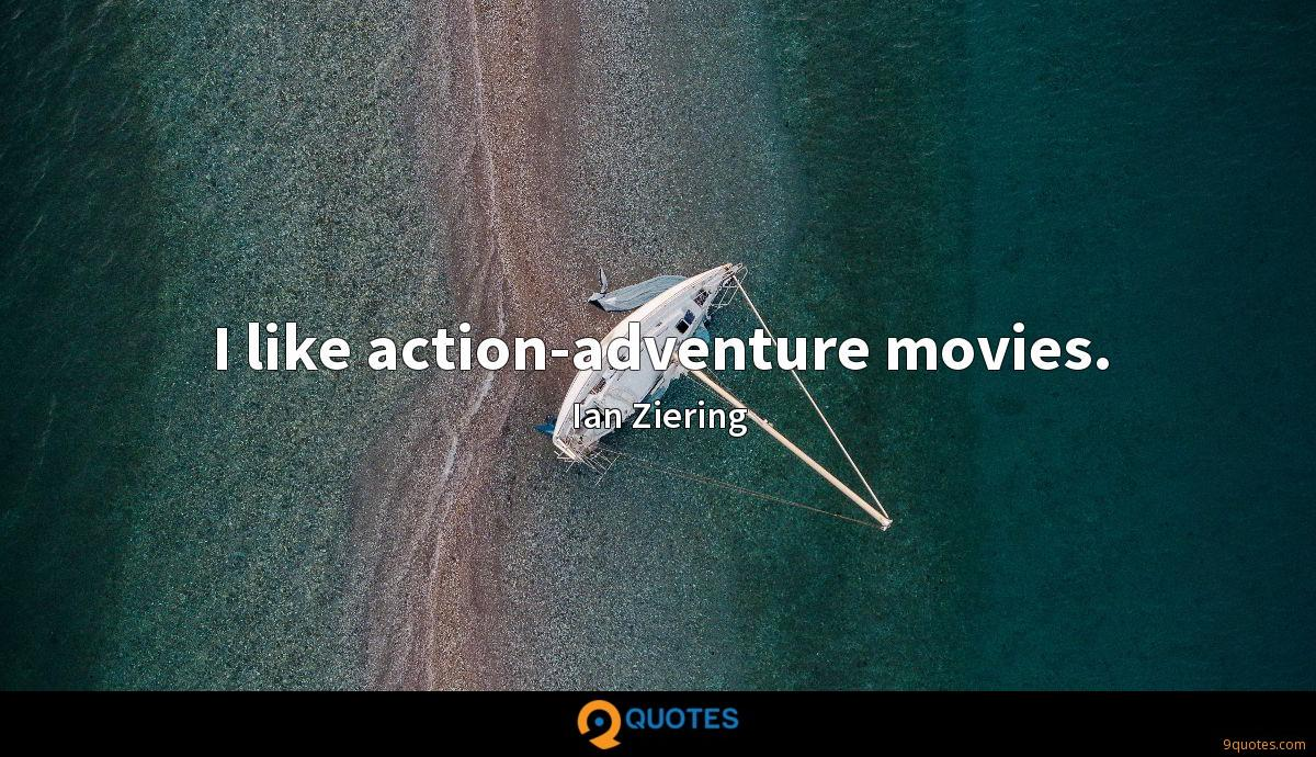 I like action-adventure movies.
