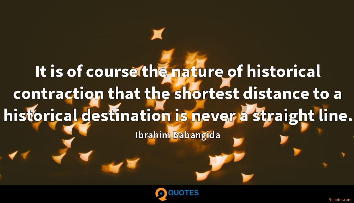 It is of course the nature of historical contraction that the shortest distance to a historical destination is never a straight line.