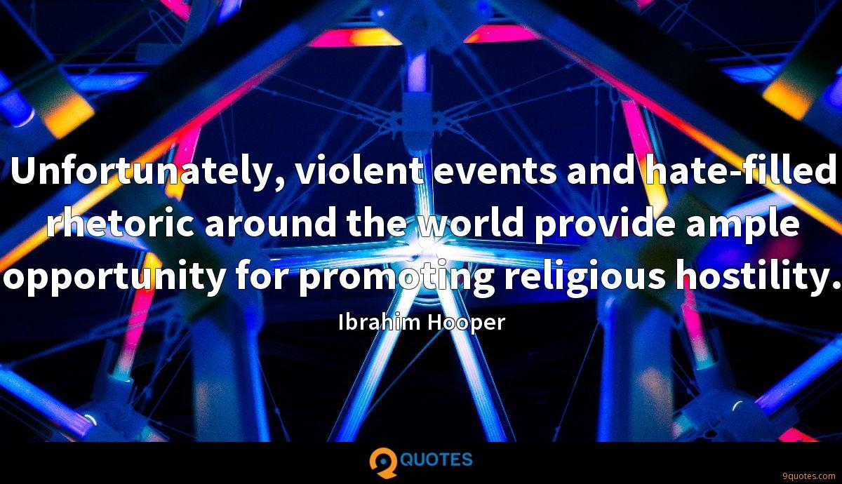 Unfortunately, violent events and hate-filled rhetoric around the world provide ample opportunity for promoting religious hostility.