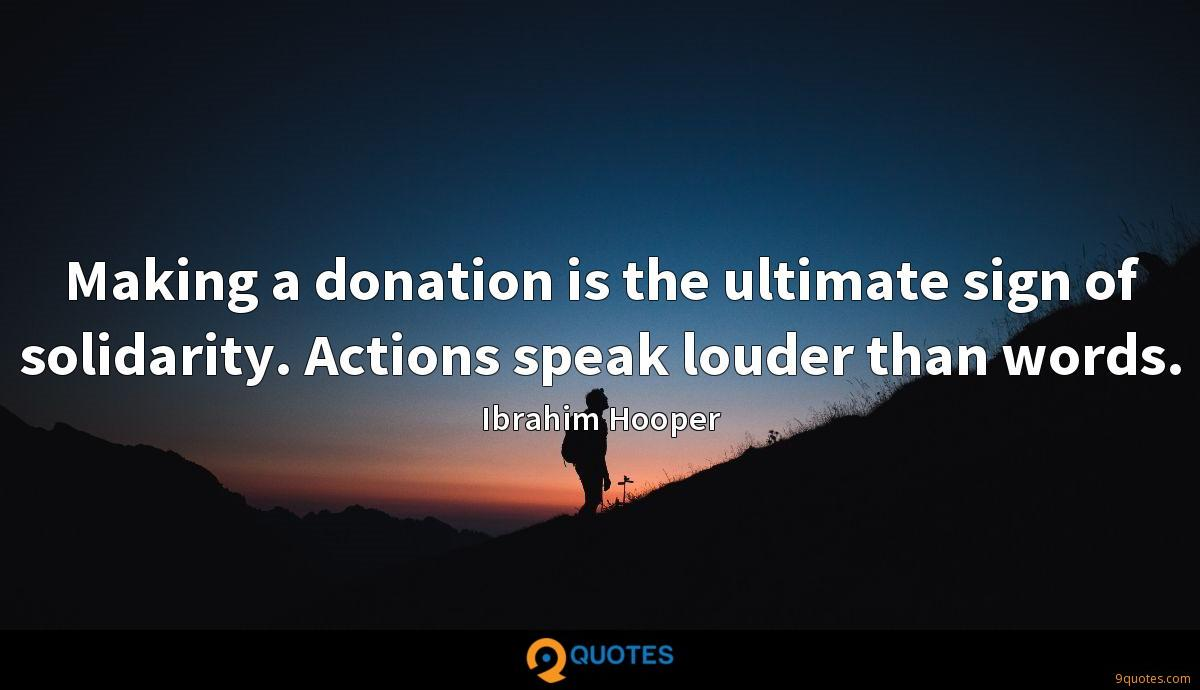 Making a donation is the ultimate sign of solidarity. Actions speak louder than words.