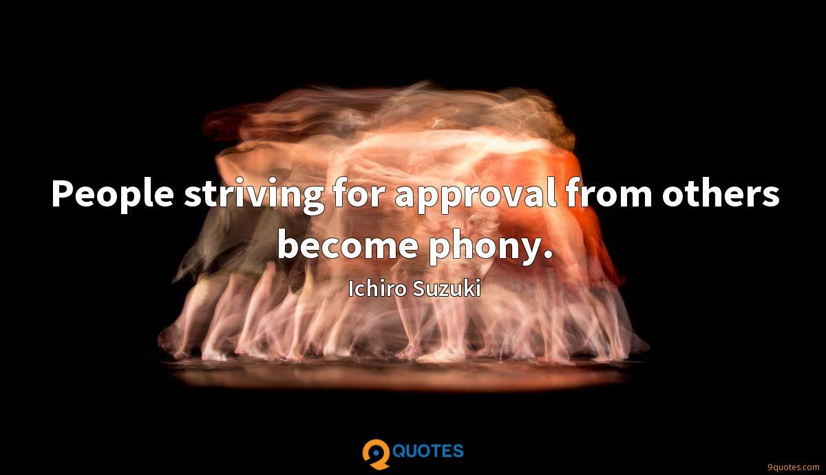 People striving for approval from others become phony.