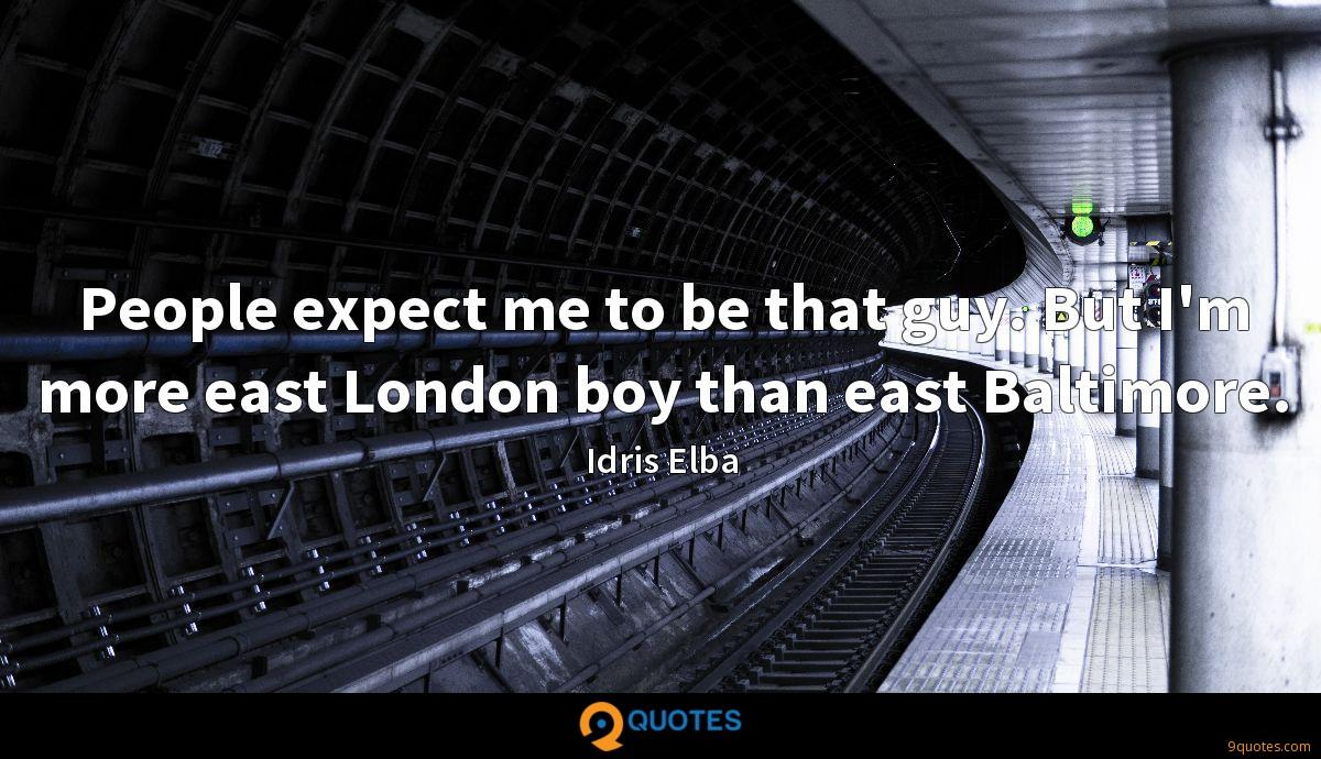 People expect me to be that guy. But I'm more east London boy than east Baltimore.