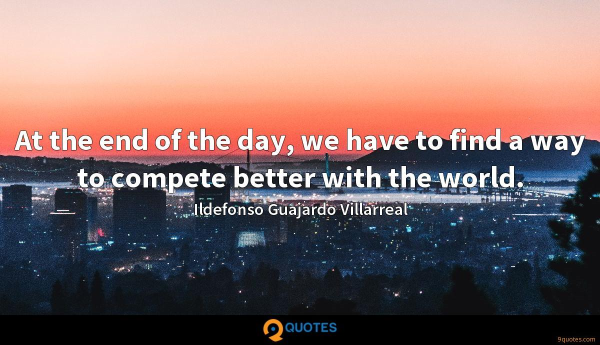 At the end of the day, we have to find a way to compete better with the world.