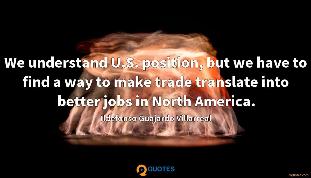 We understand U.S. position, but we have to find a way to make trade translate into better jobs in North America.