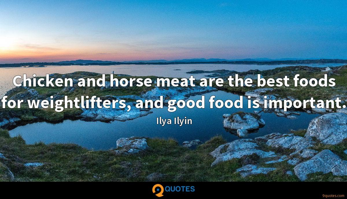 Chicken and horse meat are the best foods for weightlifters, and good food is important.
