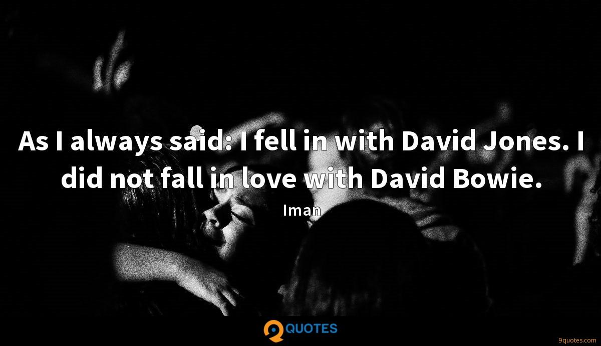 As I always said: I fell in with David Jones. I did not fall in love with David Bowie.