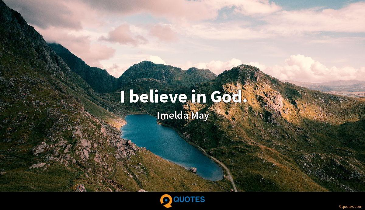I believe in God.