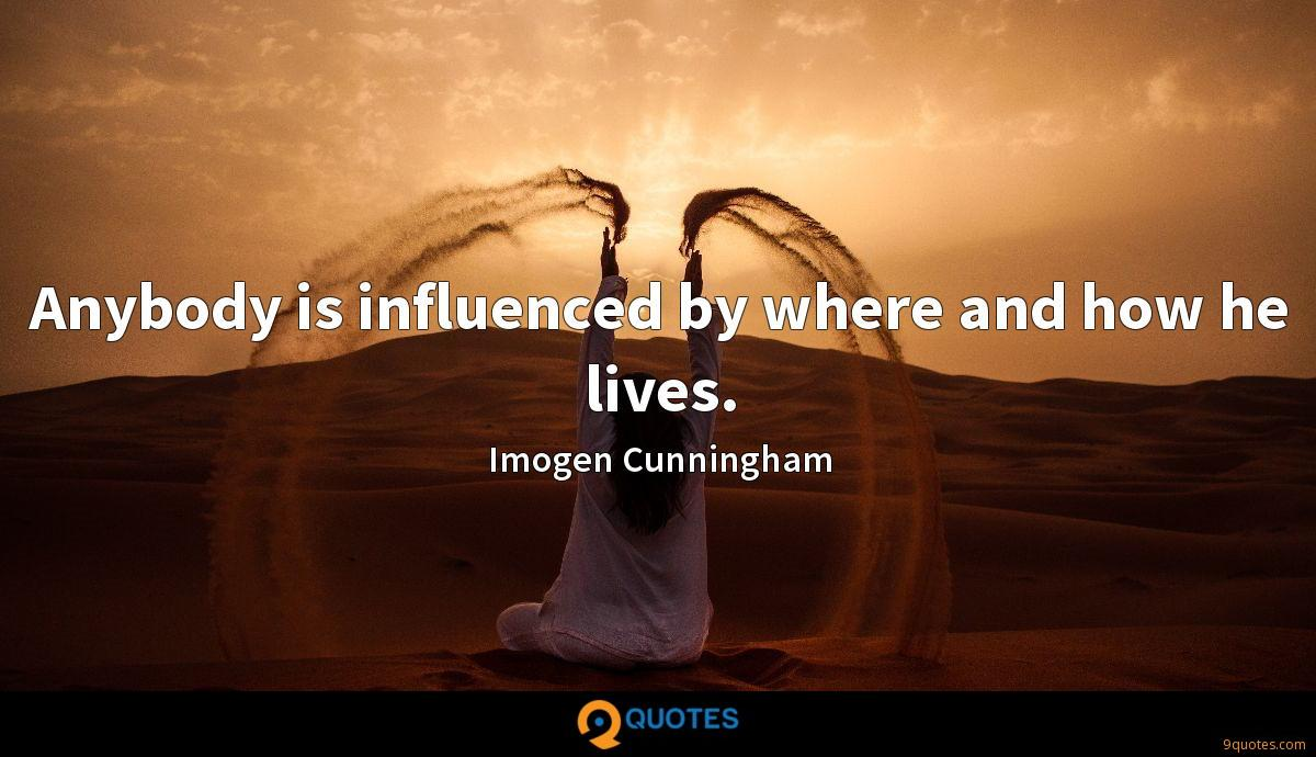 Anybody is influenced by where and how he lives.