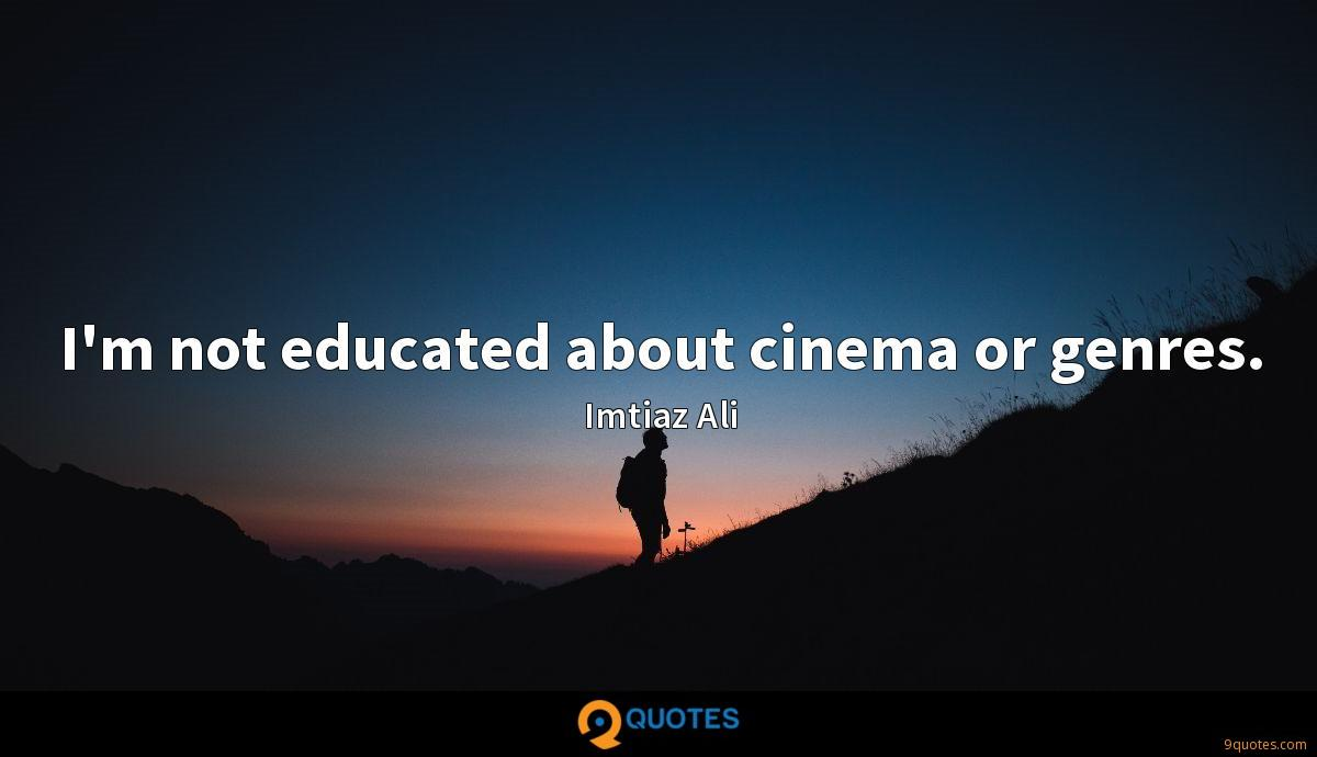I'm not educated about cinema or genres.