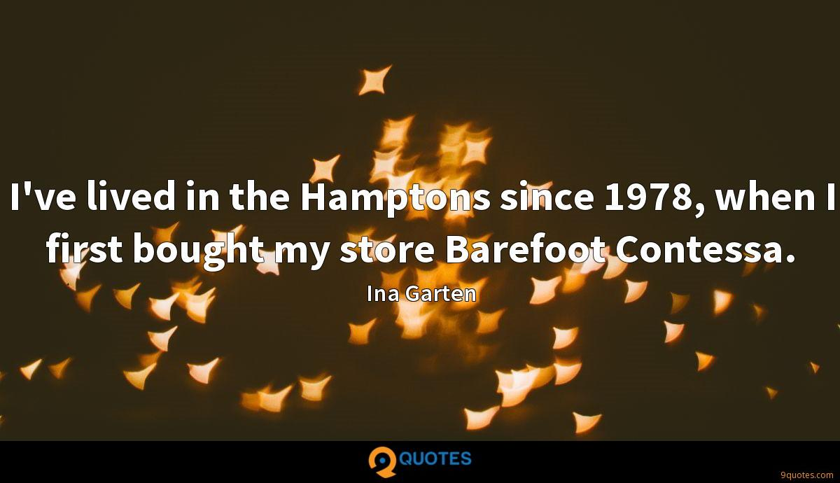 I've lived in the Hamptons since 1978, when I first bought my store Barefoot Contessa.