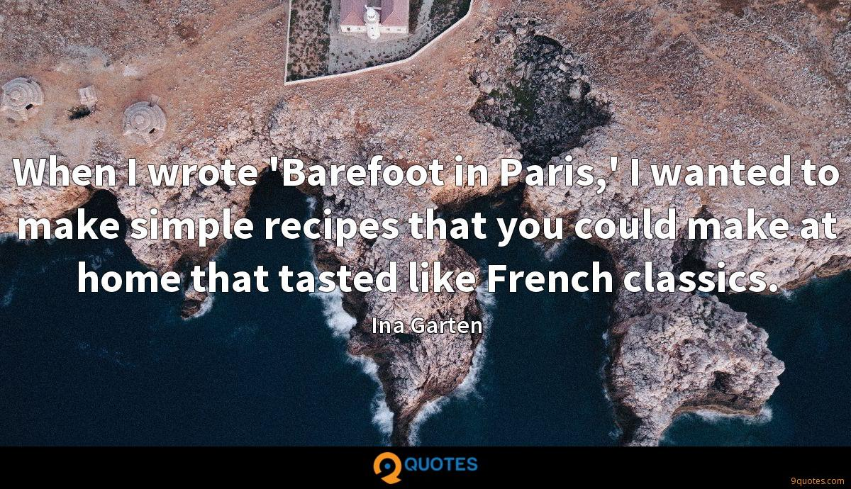 When I wrote 'Barefoot in Paris,' I wanted to make simple recipes that you could make at home that tasted like French classics.