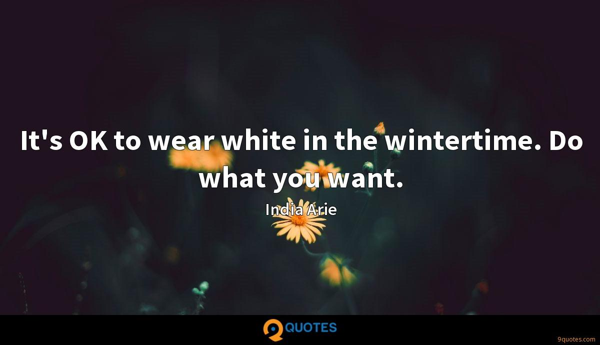 It's OK to wear white in the wintertime. Do what you want.