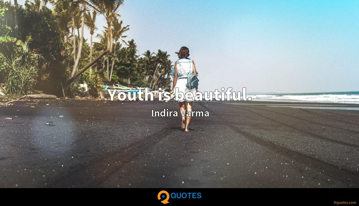 Youth is beautiful.