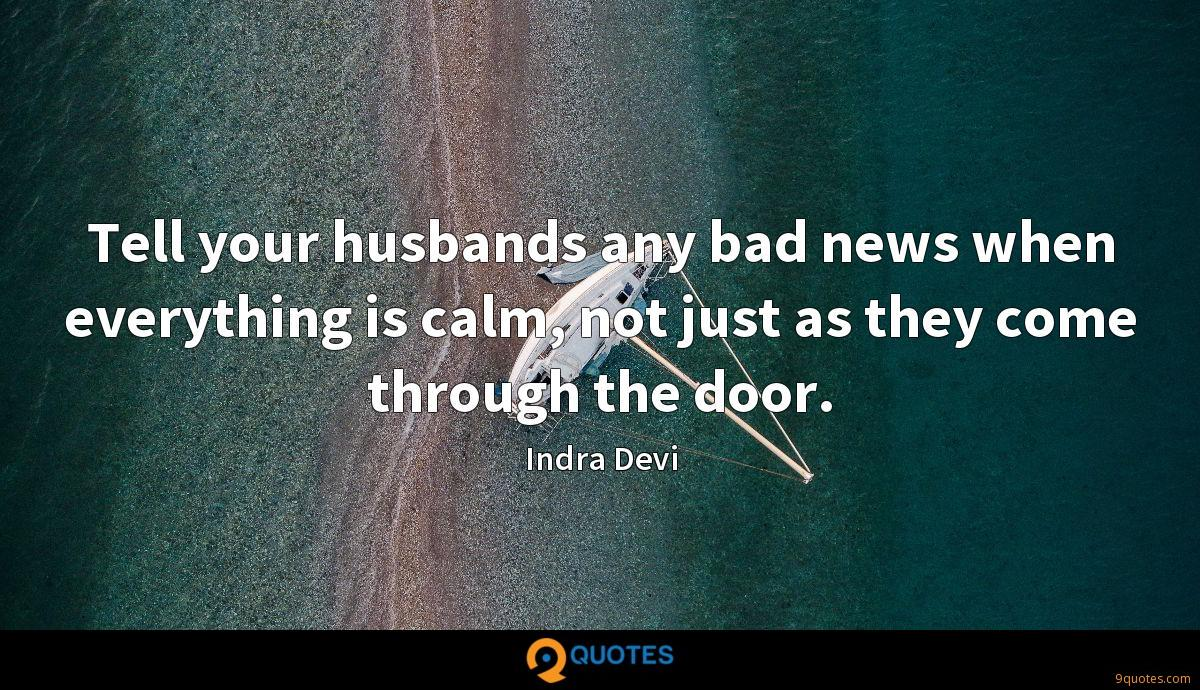 Tell your husbands any bad news when everything is calm, not ...