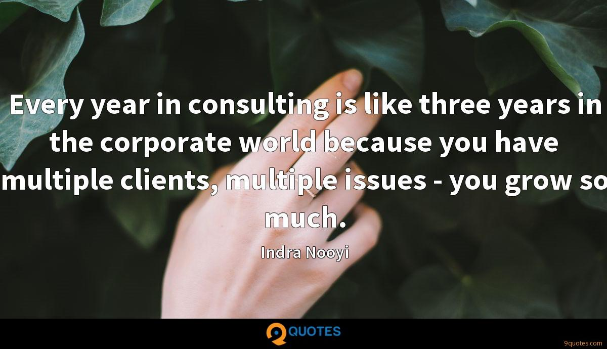 Every year in consulting is like three years in the corporate world because you have multiple clients, multiple issues - you grow so much.