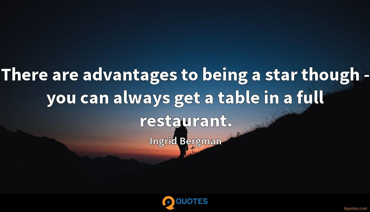 There are advantages to being a star though - you can always get a table in a full restaurant.