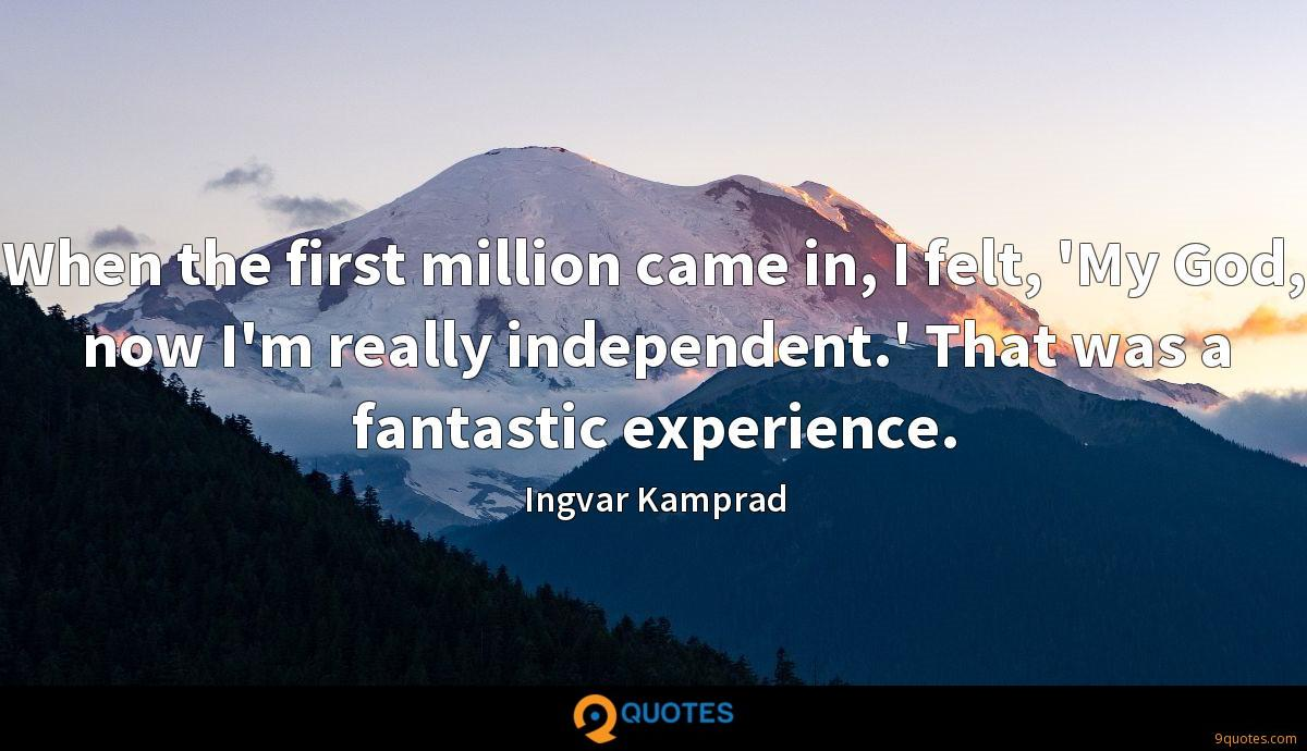 When the first million came in, I felt, 'My God, now I'm really independent.' That was a fantastic experience.
