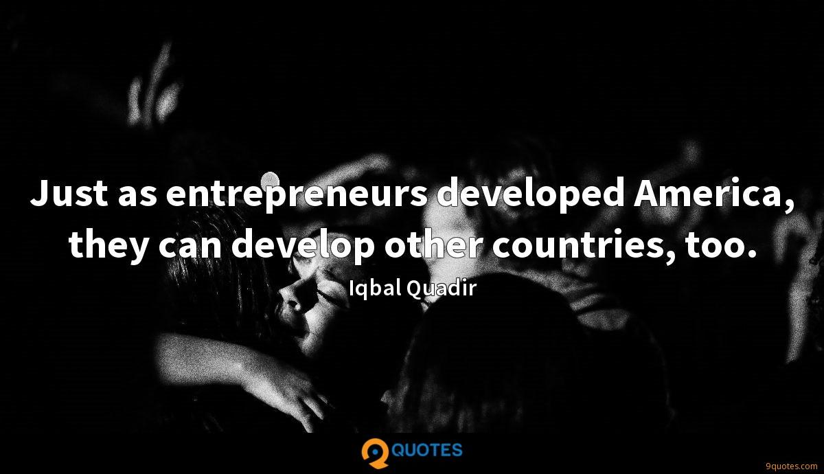 Just as entrepreneurs developed America, they can develop other countries, too.