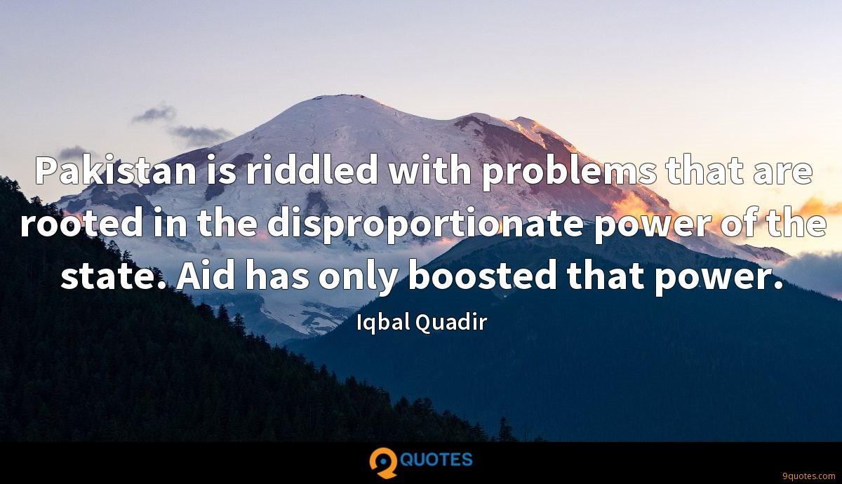 Pakistan is riddled with problems that are rooted in the disproportionate power of the state. Aid has only boosted that power.