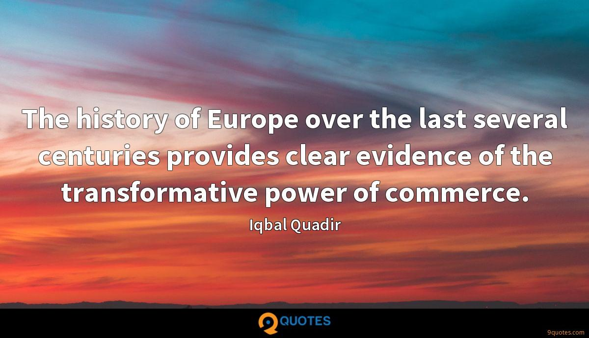 The history of Europe over the last several centuries provides clear evidence of the transformative power of commerce.