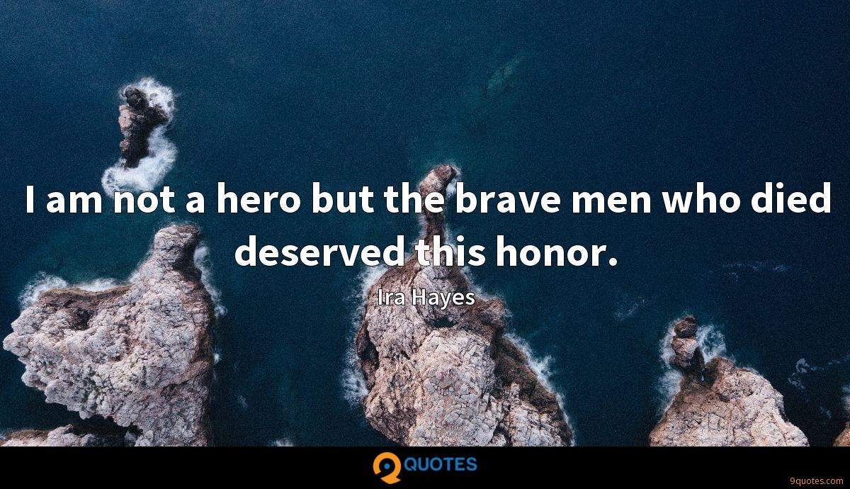 I am not a hero but the brave men who died deserved this honor.