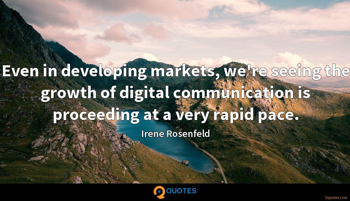 Even in developing markets, we're seeing the growth of digital communication is proceeding at a very rapid pace.
