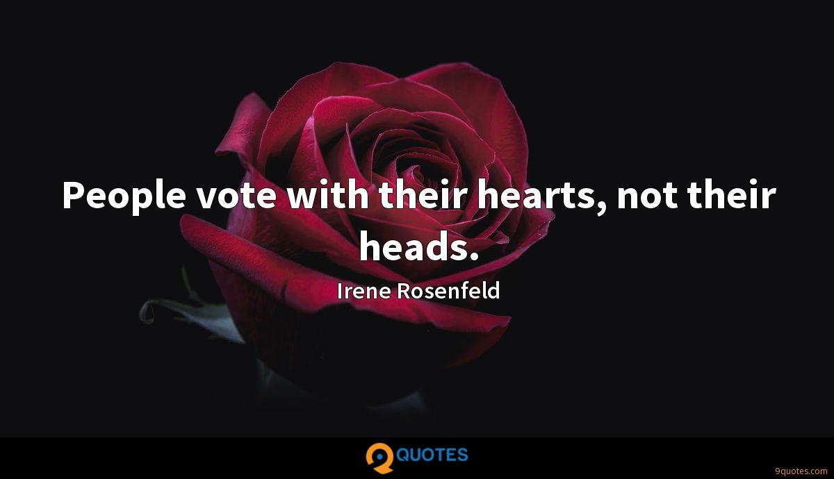 People vote with their hearts, not their heads.