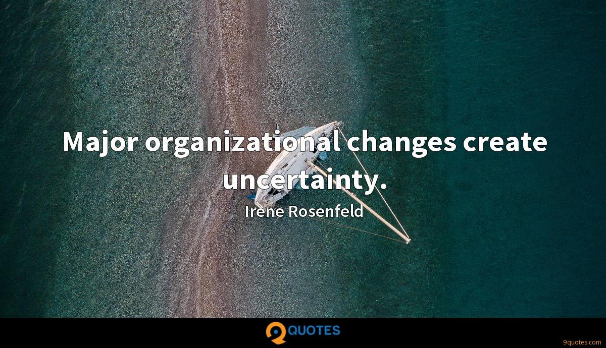 Major organizational changes create uncertainty.
