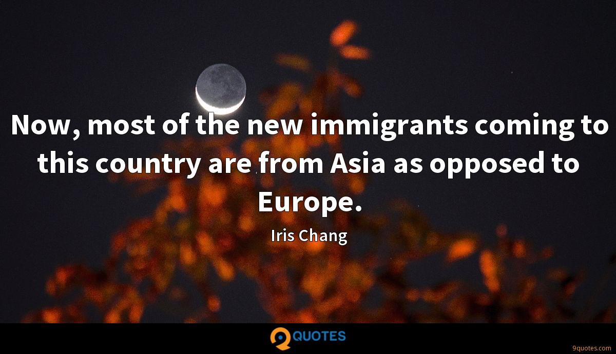 Now, most of the new immigrants coming to this country are from Asia as opposed to Europe.