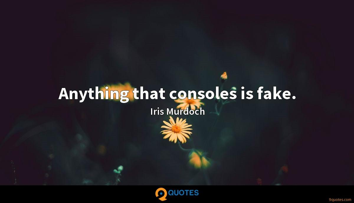 Anything that consoles is fake.