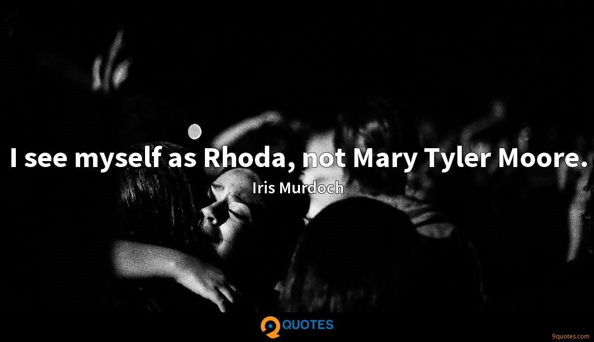I see myself as Rhoda, not Mary Tyler Moore.