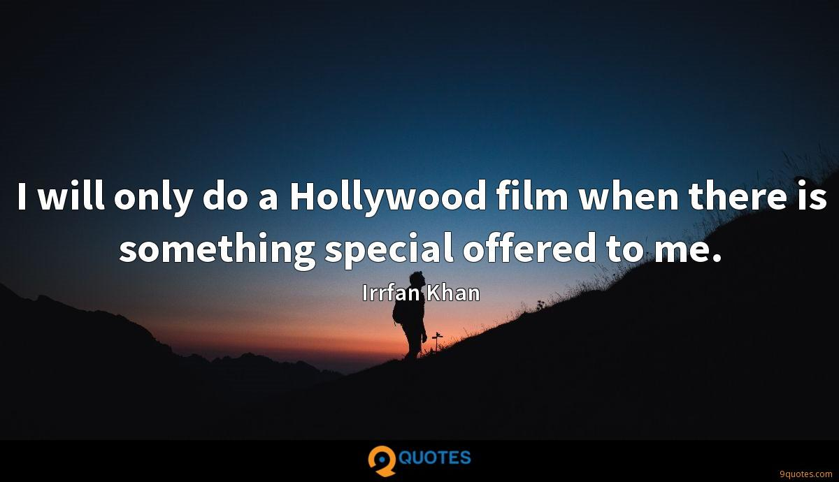 I will only do a Hollywood film when there is something special offered to me.